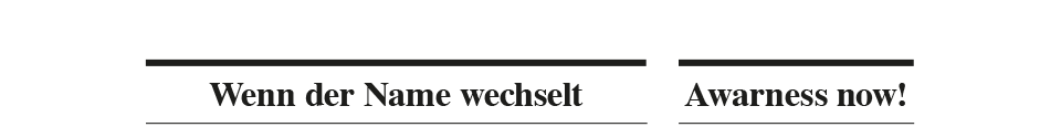 Titel, Wenn der Name wechselt, Awareness now!